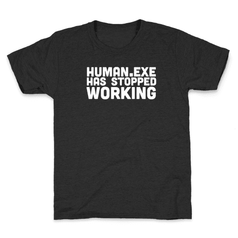 Human.exe has Stopped Working Kids T-Shirt