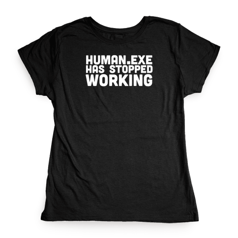 Human.exe has Stopped Working Womens T-Shirt