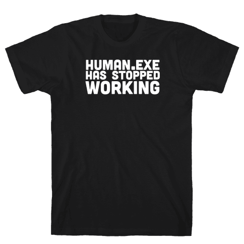 Human.exe has Stopped Working Mens T-Shirt