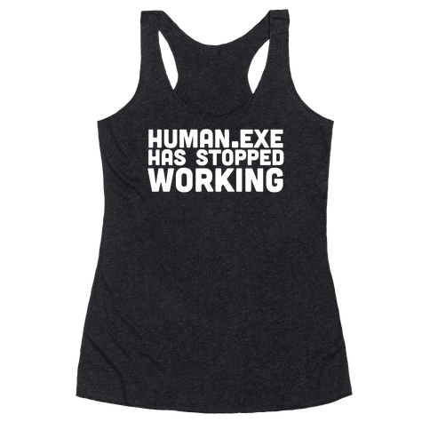 Human.exe has Stopped Working Racerback Tank Top
