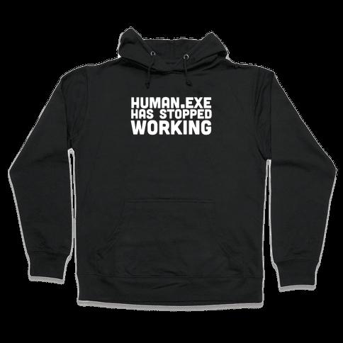 Human.exe has Stopped Working Hooded Sweatshirt