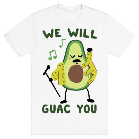 We Will Guac You T-Shirt