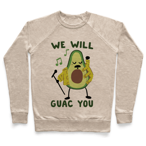 We Will Guac You Pullover