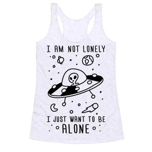 I'm Not Lonely I Just Want To Be Alone