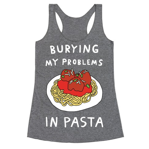 Burying My Problems In Pasta Racerback Tank Top
