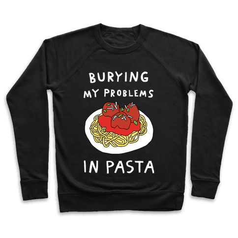 Burying My Problems In Pasta Pullover