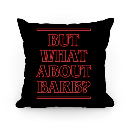But What About Barb? Pillow