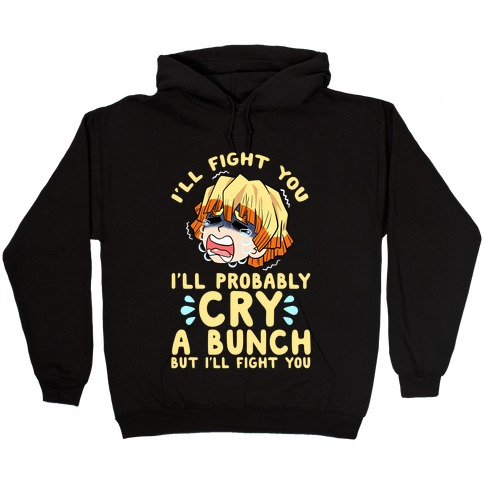 I'll Fight You I'll Probably Cry A Bunch But I'll Fight You Hooded Sweatshirt