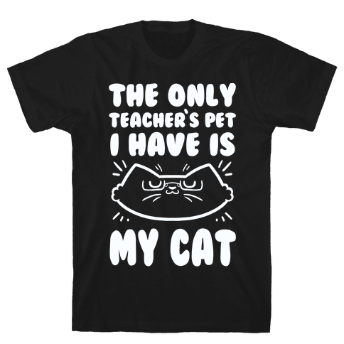 The Only Teachers Pet I Have Is My Cat Mens T-Shirt