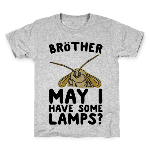 Brother May I Have Some Lamps Moth Meme Parody Kids T-Shirt