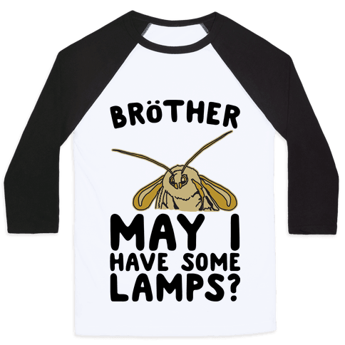 Brother May I Have Some Lamps Moth Meme Parody Baseball Tee