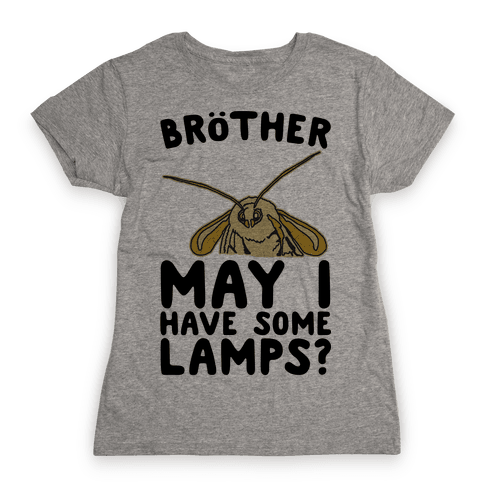 Brother May I Have Some Lamps Moth Meme Parody Womens T-Shirt