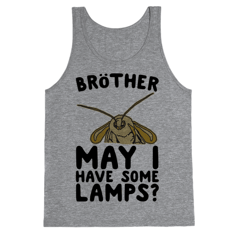 Brother May I Have Some Lamps Moth Meme Parody Tank Top