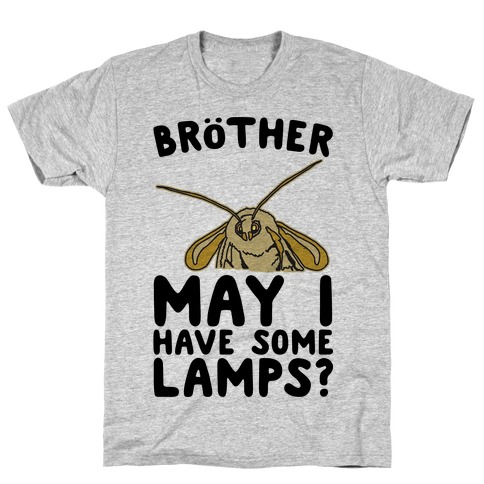 Brother May I Have Some Lamps Moth Meme Parody T-Shirt