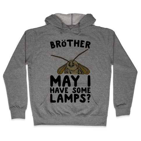 Brother May I Have Some Lamps Moth Meme Parody Hooded Sweatshirt