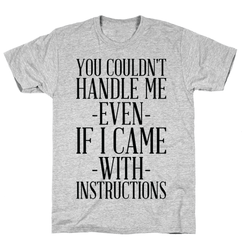 You Couldn't Handle Me Even If I Came With Instructions Mens/Unisex T-Shirt