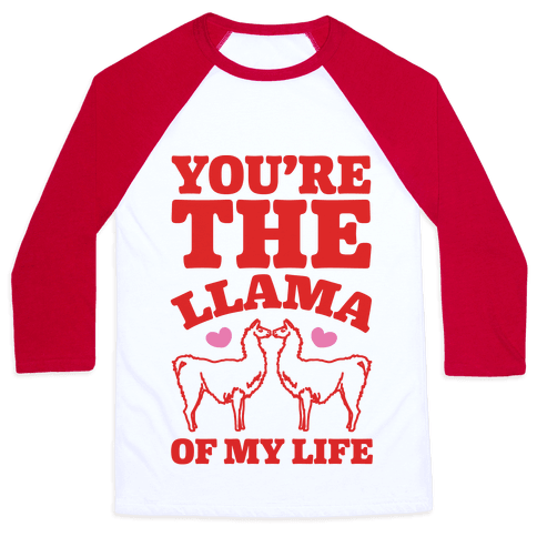 You're The Llama of My Life Baseball Tee
