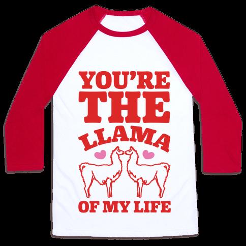 You're The Llama of My Life Baseball Tee