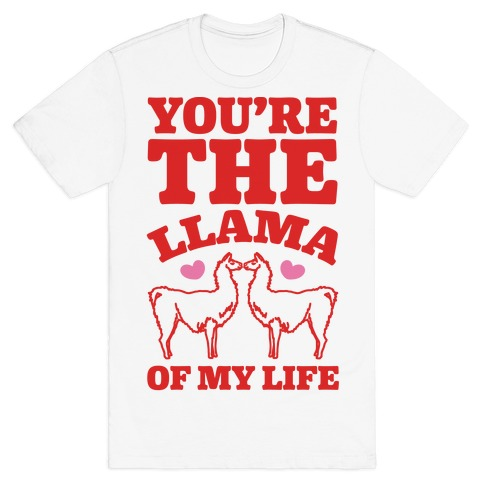 You're The Llama of My Life T-Shirt