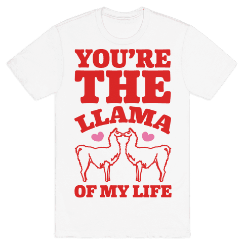 You're The Llama of My Life Mens T-Shirt