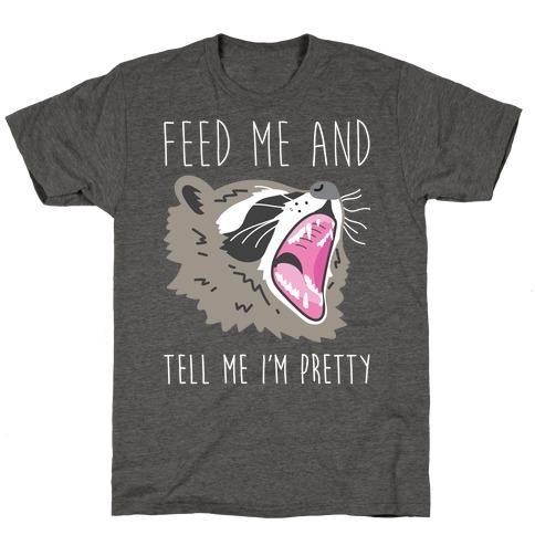 Feed Me And Tell Me I'm Pretty Raccoon T-Shirt