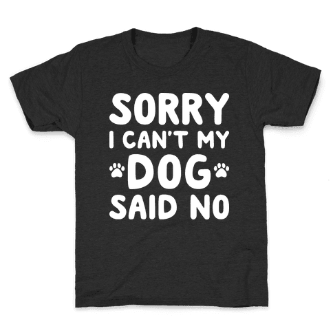 Sorry I Can't My Dog Said No Kids T-Shirt