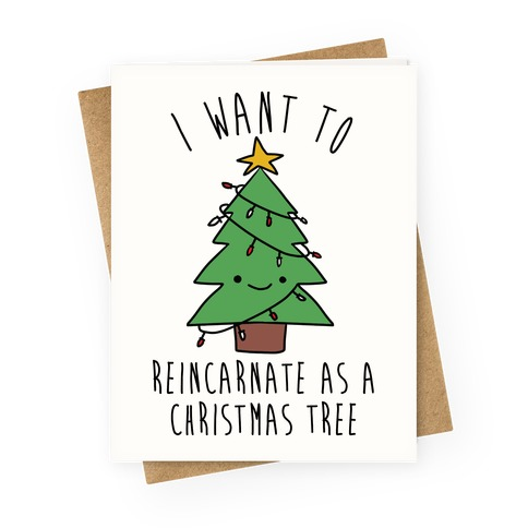 I Want To Reincarnate as a Christmas Tree Greeting Card