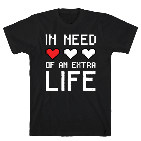 In Need of an Extra Life Mens T-Shirt