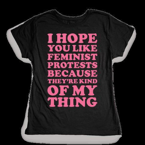I Hope You Like Feminist Protests Womens T-Shirt