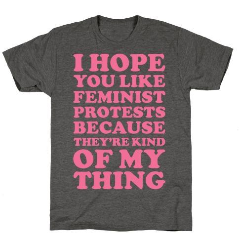 I Hope You Like Feminist Protests T-Shirt