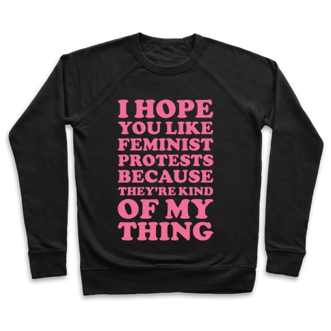 I Hope You Like Feminist Protests Pullover