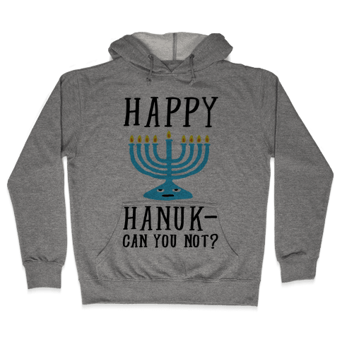 Happy Hanuk-Can You Not Hooded Sweatshirt