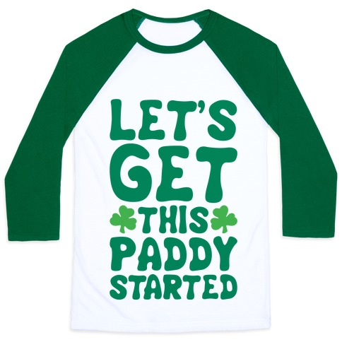 Let's Get This Paddy Started Baseball Tee