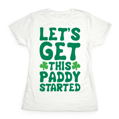 Let's Get This Paddy Started Womens T-Shirt