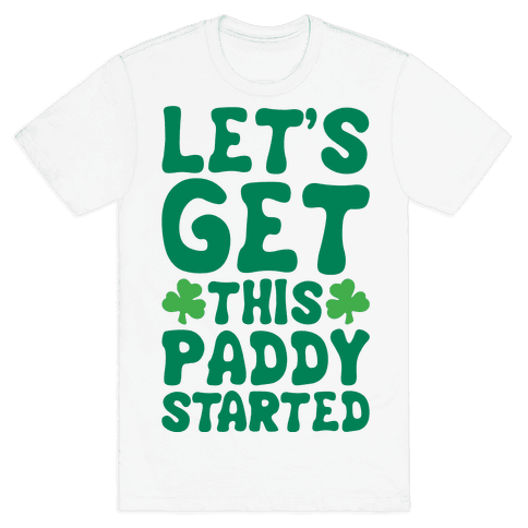 Let's Get This Paddy Started Mens/Unisex T-Shirt