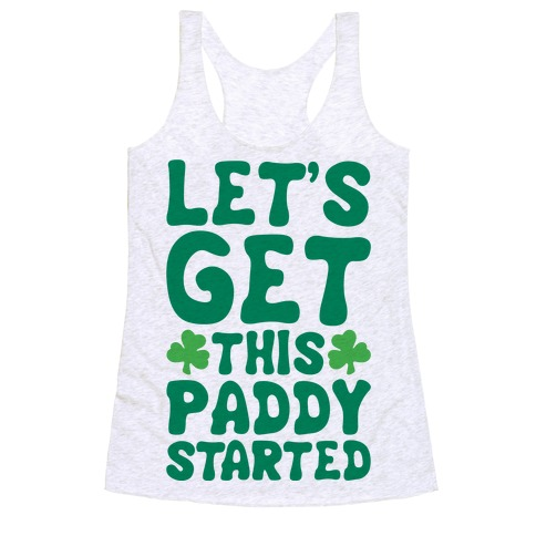 Let's Get This Paddy Started Racerback Tank Top