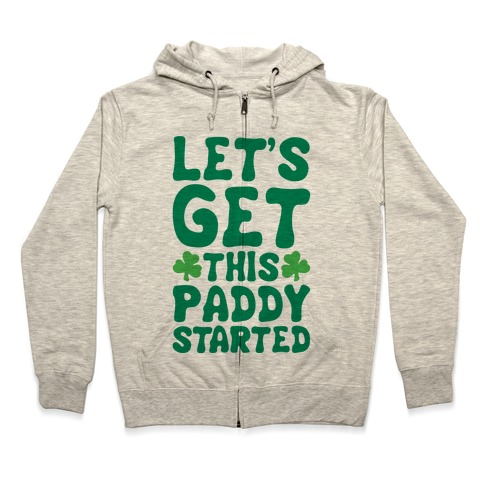 Let's Get This Paddy Started Zip Hoodie