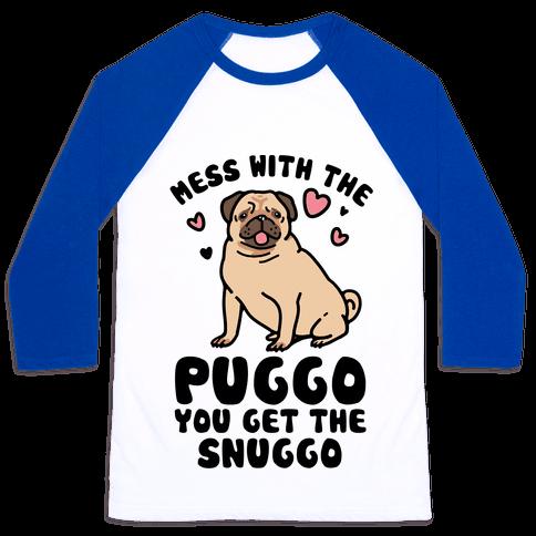 Mess With The Puggo You Get The Snuggo Baseball Tee