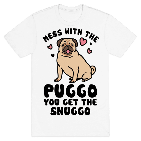 Mess With The Puggo You Get The Snuggo Mens T-Shirt