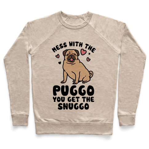 Mess With The Puggo You Get The Snuggo Pullover