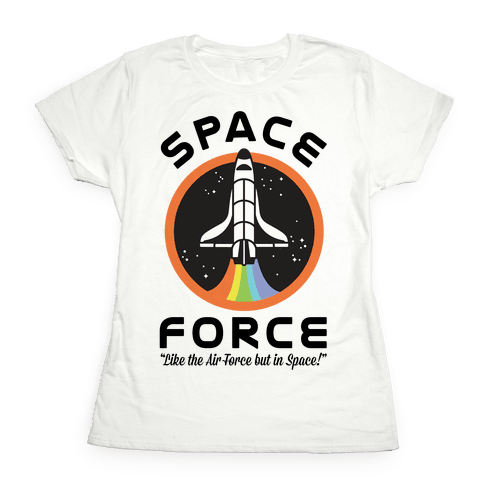 Space Force Like the Air Force But In Space Womens T-Shirt