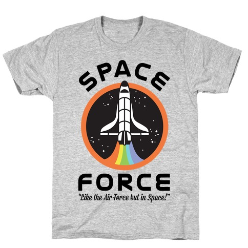 Space Force Like the Air Force But In Space T-Shirt