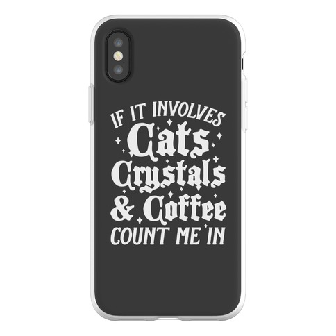 If It Involves Cats, Crystals and Coffee Count Me In Phone Flexi-Case