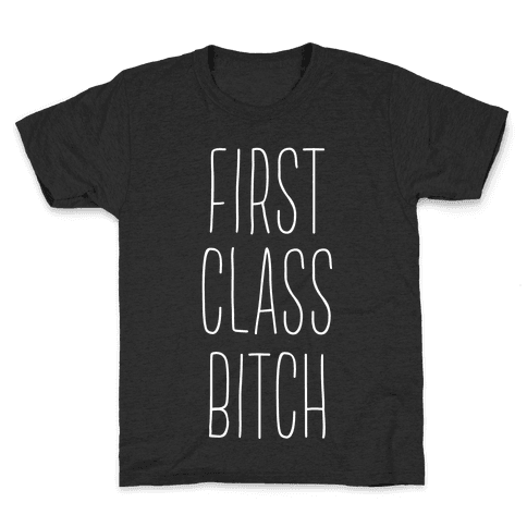 First Class Bitch Kids T-Shirt