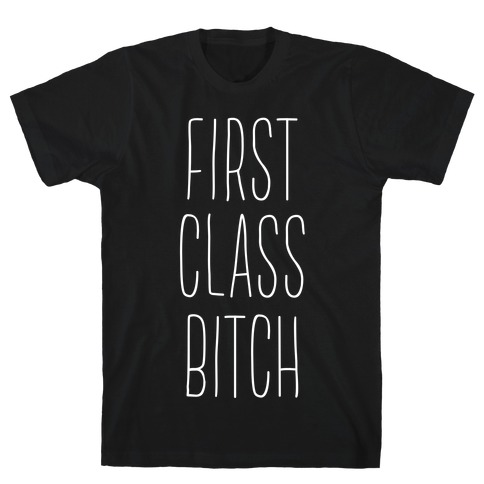 First Class Bitch T-Shirt