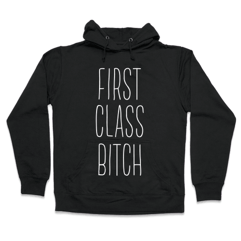 First Class Bitch Hooded Sweatshirt