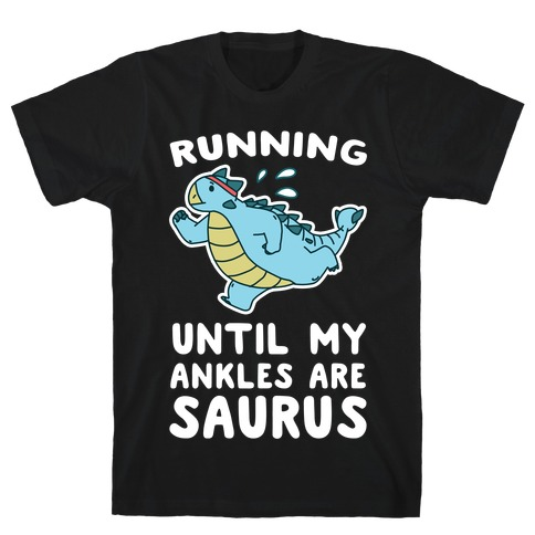 Running Until My Ankles are Saurus T-Shirt