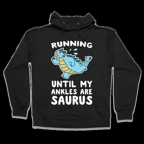 Running Until My Ankles are Saurus Hooded Sweatshirt