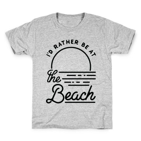 I'd Rather Be At The Beach Kids T-Shirt