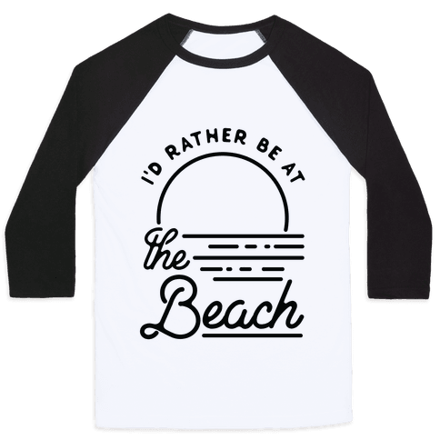 I'd Rather Be At The Beach Baseball Tee